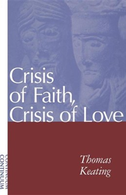 Crisis of Faith, Crisis of Love, Edition 0003Rev  -     By: Thomas Keating