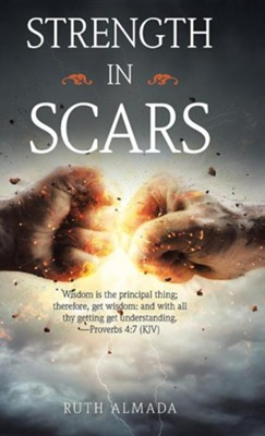 Strength in Scars  -     By: Ruth Almada