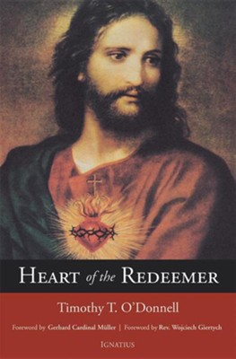 Heart of the Redeemer: An Apologia for the Contemporary and Perennial Value of the Devotion to the Sacred Heart of Jesus, Edition 0002  -     By: Timothy T. O'Donnell