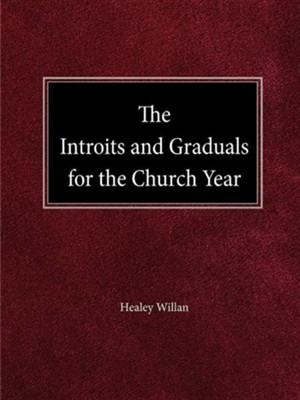 The Intriots and Graduals for the Church Year  -     By: Healey Willan