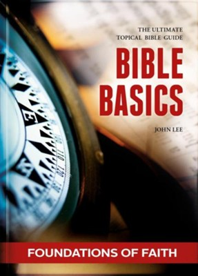Bible Basics-Foundations of Faith: The Ultimate Topical Bible Guide  -     By: John Lee