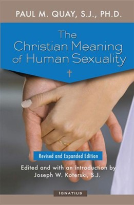 The Christian Meaning of Human Sexuality: Expanded EditionEnlarged Edition  -     Edited By: Joseph Koterski S.J.     By: Paul M. Quay S.J. Ph.D.