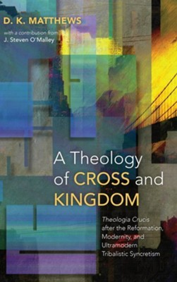 A Theology of Cross and Kingdom  -     By: D.K. Matthews, J. Steven O'Malley