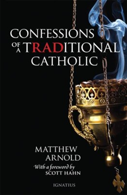 Confessions of a Traditional Catholic  -     By: Matthew Arnold