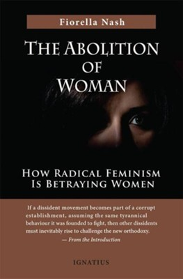 Abolition of Woman: How Radical Feminism is Betraying Women  -     By: Fiorella Nash