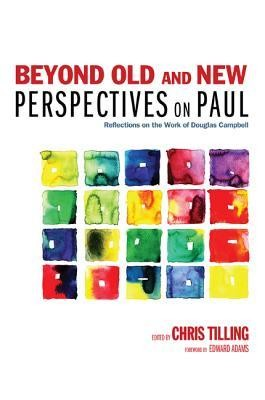Beyond Old and New Perspectives on Paul: Reflections on the Work of Douglas Campbell  -     Edited By: Chris Tilling