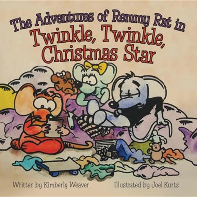 The Adventures of Remmy Rat in Twinkle, Twinkle, Christmas Star  -     By: Kimberly Weaver     Illustrated By: Joel Kurtz