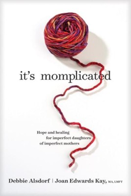 It's Momplicated: Hope and Healing for Imperfect Daughters of Imperfect Mothers, Softcover  -     By: Debbie Alsdorf, Joan E. Kay