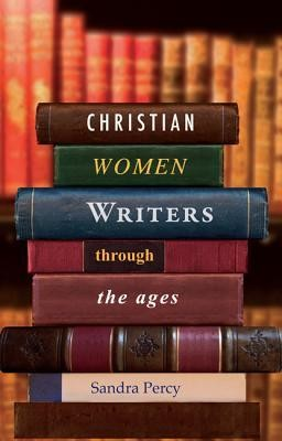 Christian Women Writers: Through the Ages  -     By: Sandra Percy