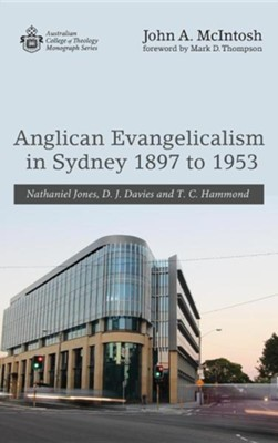 Anglican Evangelicalism in Sydney 1897 to 1953  -     By: John A. McIntosh