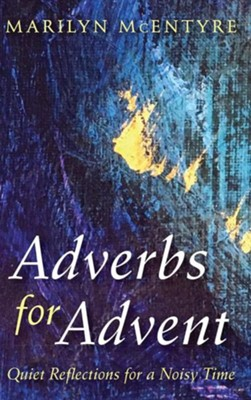Adverbs for Advent  -     By: Marilyn McEntyre