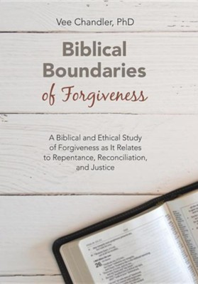 Biblical Boundaries of Forgiveness: A Biblical and Ethical Study of Forgiveness as It Relates to Repentance, Reconciliation, and Justice  -     By: Vee Chandler