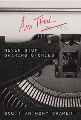 And Then . . .: Never Stop Sharing Stories  -     By: Scott Anthony Cramer