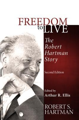 Freedom to Live: The Robert Hartman Story, Edition 0002  -     Edited By: Arthur R. Ellis     By: Robert S. Hartman
