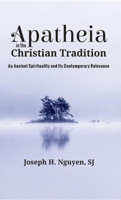Apatheia in the Christian Tradition  -     By: Joseph H. Nguyen