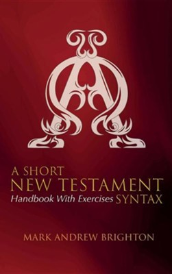 A Short New Testament Syntax  -     By: Mark Andrew Brighton