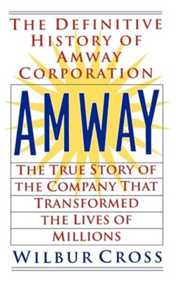 Amway: The True Story Of The Company That Transformed The Lives Of Millions  -     By: Harvey Cross