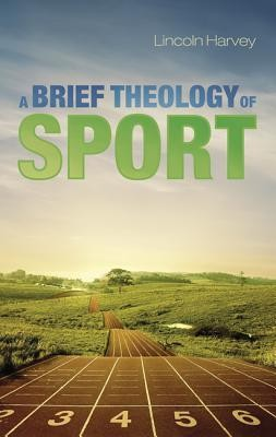 A Brief Theology of Sport  -     By: Lincoln Harvey