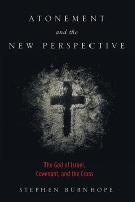 Atonement and the New Perspective: The God of Israel, Covenant, and the Cross  -     By: Stephen Burnhope