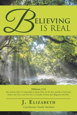 Believing Is Real  -     By: J. Elizabeth