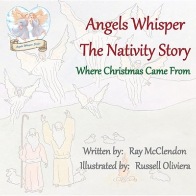 Angels Whisper the Nativity Story: Where Christmas Came from  -     By: Ray McClendon     Illustrated By: Russell Oliviera