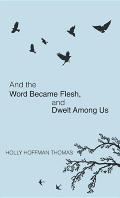 And the Word Became Flesh  -     By: Holly Hoffman Thomas