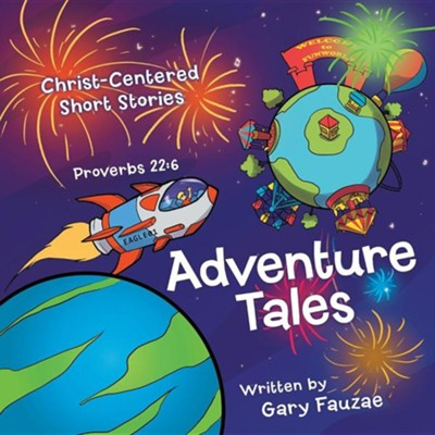 Adventure Tales: Christ-Centered Short Stories  -     By: Gary Fauzae