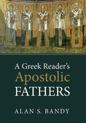 A Greek Reader's Apostolic Fathers  -     By: Alan S. Bandy