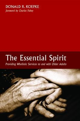 The Essential Spirit: Providing Wholistic Services to and with Older Adults  -