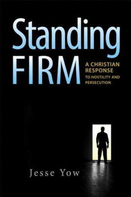 Standing Firm: A Christian Response to Hostility and Persecution  -     By: Jesse Yow