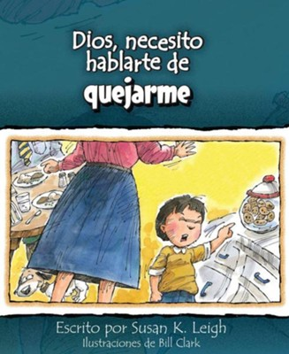 Dios, Necesito Hablarte de Quejarme  (God, I Need to Talk to You About Whining)  -     By: Susan K. Leigh, Bill Clark