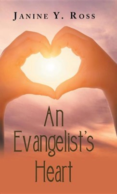 An Evangelist's Heart  -     By: Janine Y. Ross