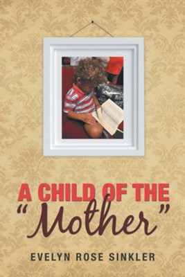A Child of the mother  -     By: Evelyn Rose Sinkler