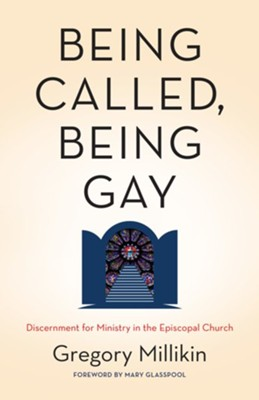 Being Called, Being Gay: Discernment for Ministry in the Episcopal Church  -     By: Gregory Millikin