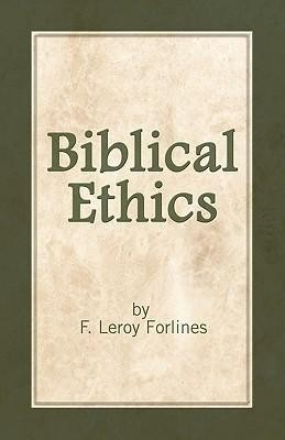Biblical Ethics: Ethics for Happier Living  -     By: LeRoy Forlines