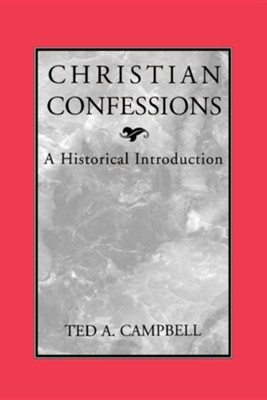 Christian Confessions: A Historical Introduction   -     By: Ted A. Campbell