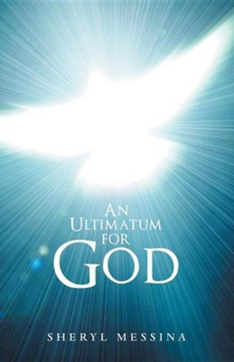 An Ultimatum for God  -     By: Sheryl Messina