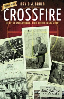 Crossfire: The Life of Chuck Svoboda, a Foot-Soldier in God's Army  -     By: David J. Bauer