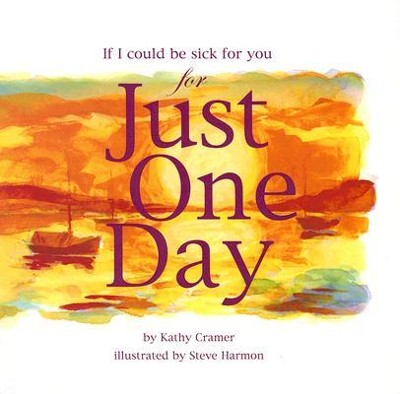 If I Could Be Sick for You Just One Day  -     By: Kathy Cramer     Illustrated By: Steve Harmon