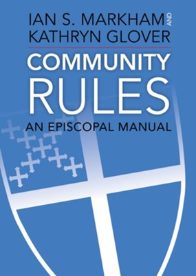 Community Rules: An Episcopal Manual  -     By: Ian S. Markham, Kathryn Glover