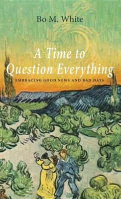 A Time to Question Everything  -     By: Bo M. White