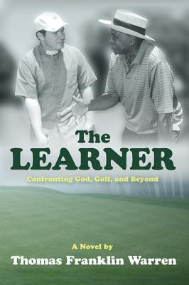The Learner: Confronting God, Golf, and Beyond  -     By: Thomas Franklin Warren