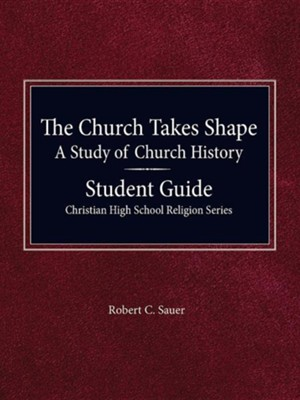 The Church Takes Shape, a Study of Church History - Student Guide  -     By: Robert Sauer