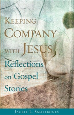Keeping Company with Jesus: Reflections on Gospel Stories  -     By: Jackie L. Smallbones