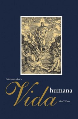 Un catecismo menor sobre la vida humana/A Small Catechism on Human Life  -     Edited By: John T. Pless