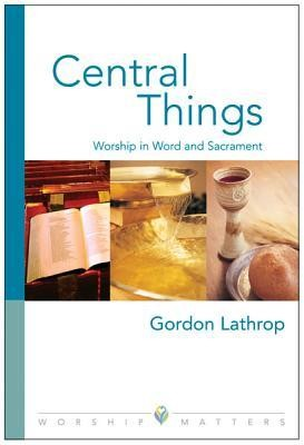 Central Things  -     By: Gordon W. Lathrop