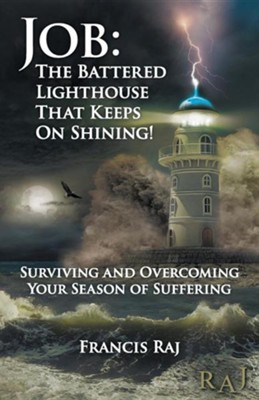 Job: The Battered Lighthouse That Keeps on Shining!: Surviving and Overcoming Your Season of Suffering  -     By: Francis Raj