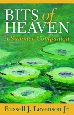 Bits of Heaven: A Summer Companion  -     By: Russell J. Levenson Jr.