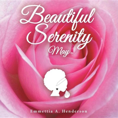 Beautiful Serenity: May  -     By: Emmettia A. Henderson