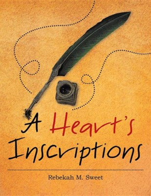 A Heart's Inscriptions  -     By: Rebekah M. Sweet